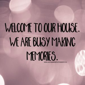 welcome to our house. we are busy making memories